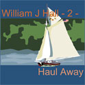 William J Hall, Singer, Songwriter - 2 - Haul Away
