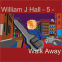 William J Hall, Singer, Songwriter - 5 - Walk Away