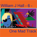 William J Hall, Singer, Songwriter - 6 - One Mad Track