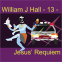 William J Hall, Singer, Songwriter - 13 - Jesus' Requiem
