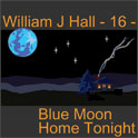 William J Hall, Singer, Songwriter - 16 - Blue Moon Home Tonight